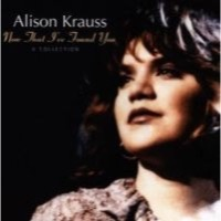 Krauss, Alison: Now That I've Found You
