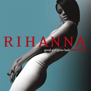 Rihanna: Good Girl Gone Bad - Reloaded