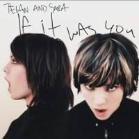 Tegan & Sara: If It Was You