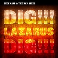 NICK CAVE AND THE BAD SEEDS: DIG LAZARUS DIG
