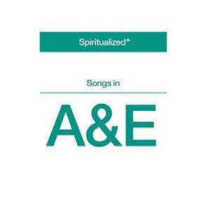 Spiritualized: Songs In A & E