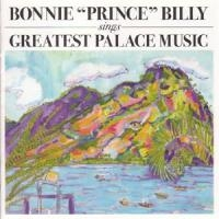 Bonnie Prince Billy: Sings Greatest Palace Music