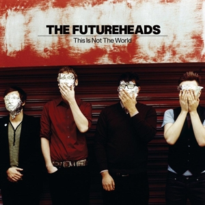 Futureheads, The: This IS Not The World