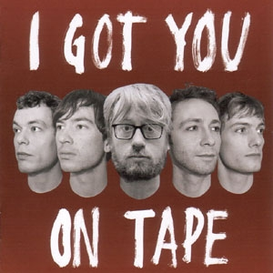 I Got You On Tape: I Got You On Tape