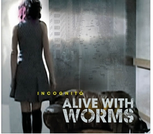 Alive With Worms: Incognito