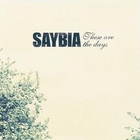 Saybia: These are the days