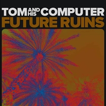 Tom and His Computer: Future Ruins (Vinyl)