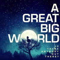 A Great Big World: Is There Anybody Out There