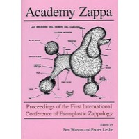 Academy Zappa: Proceedings Of The First International Conference Of Esemplastic Zappology