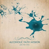 Alcoholic Faith Mission: Ask Me This