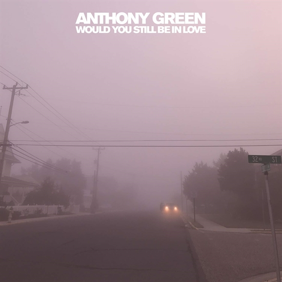 Green, Anthony: Would You Still Be In Love (Vinyl)