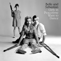Belle And Sebastian: Girls In Peacetime Want To Dance