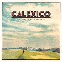 Calexico: The Thread That Keeps Us - Deluxe (2xCD)