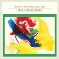 Choir Of Young Believers: This Is For The White In Your Eyes (Vinyl)