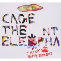 Cage The Elefant: Thank You Happy Birthday