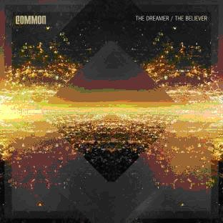 Common: The Dreamer, The Believer