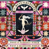 Decemberists, The: What A Terrible World, What A Beautiful World