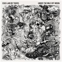 Eggs Laid by Tigers: Under The Mile Off Moon (Vinyl)