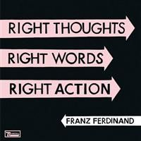 Franz Ferdinand: Right Thoughts, Right Words, Right Action (Vinyl)