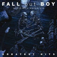 Fall Out Boy: Belivers Never Die - Greatest Hits