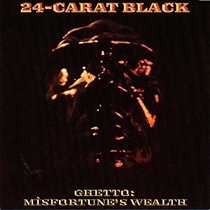 24-Carat Black, The: Ghetto-Misfortune`s Wealth (Vinyl)