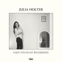 Holter, Julia: Have You In My Wilderness