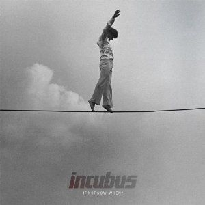 Incubus: If Not Now, When?