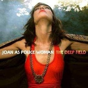 Joan As Police Woman: Deep Field