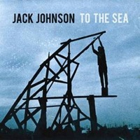 Johnson, Jack: To The Sea