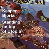 Bjørke, Kasper: Standing on Top of Utopia