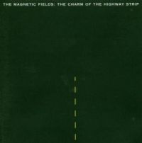 Magnetic Fields: Charm Of Highway Strip