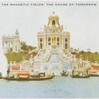 Magnetic Fields: House Of Tomorrow