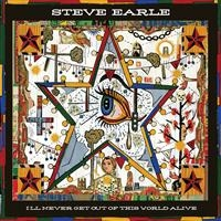 Earle, Steve: I'll Never Get Out Of This World Alive (CD)