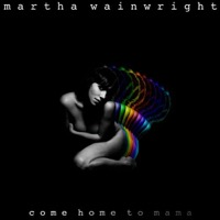 Wainwright, Martha: Come Home To Mama (Vinyl)