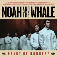 Noah & The Whale: Heart Of Nowhere