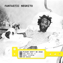 Fantastic Negrito: Please Don't Be Dead (Vinyl)