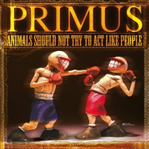 Primus: Animals Should Not Try Act Like People (Vinyl)