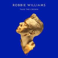 Williams, Robbie: Take The Crown - Regal ver.