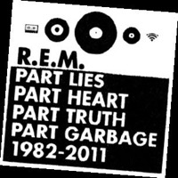 R.e.m.: Part Lies, Part Heart, Part Truth, Part Garbage 1982-2011