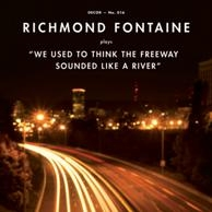 Richmond Fontaine: We Used To Think The Freeway Sounded Like A River