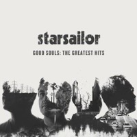 Starsailor: Good Souls - The Greatest Hits