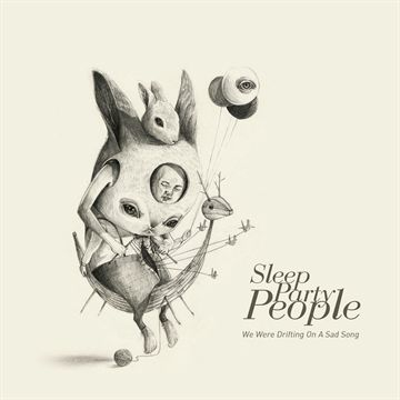 Sleep Party People: We Were Drifting On A Sad Song (Vinyl)