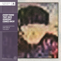 Uniform & The Body: Everything That Dies Someday Comes Back (Vinyl)