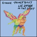 Bonnie Prince Billy: LIE DOWN IN THE LIGHT