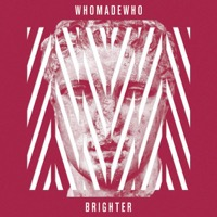 WhoMadeWho: Brighter