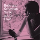 Belle And Sebastian: Write About Love (Vinyl)