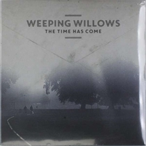 Weeping Willows:  Time Has Come (Vinyl)